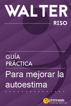 Guía práctica para mejorar la autoestima - Walter Riso