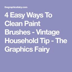 4 Easy Ways To Clean Paint Brushes - Vintage Household Tip - The Graphics Fairy