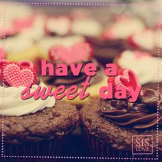 Have a sweet day. Tenha um dia doce!