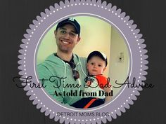 First Time Dad Advice: As Told from Dad :: Detroit Moms Blog