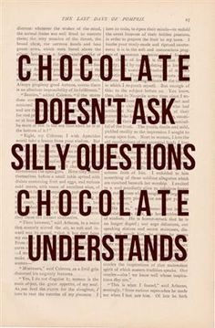 chocolate understands! YES