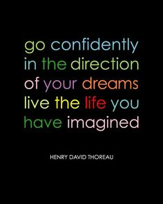 Go confidently in the direction of your dreams. Live the life you have imagined | #Quote Henry David Thoreau