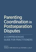 Parenting coordination in postseparation disputes : a comprehensive guide for practitioners / edited by Shirley Ann Higuchi and Stephen J. Lally