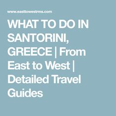 WHAT TO DO IN SANTORINI, GREECE   From East to West   Detailed Travel Guides