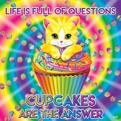 """Lisa Frank """"Life is full of questions, CUPCAKES are the ANSWER"""""""
