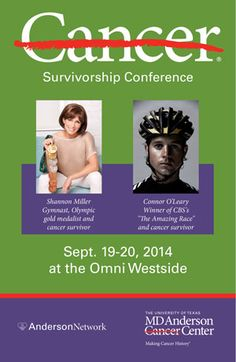 Join us on September 19 and 20 for the Anderson Network Cancer Survivorship Conference featuring Olympic gold medalist and cancer survivor Shannon Miller and The Amazing Race winner and cancer survivor Connor O¹Leary. Clcik on image to REGISTER and VIEW the conference agenda  ‪#‎endcancer‬
