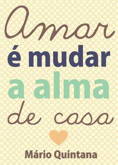 """""""Amar é mudar a alma de casa"""" (Mário Quintana)."""