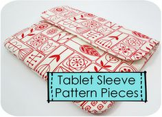 Just Pattern Pieces - Tablet Computer Sleeves This simple pouch is designed for the iPad 2 or 3, but can also be used for other tablet co...