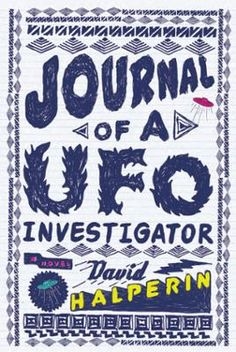 Journal of a UFO Investigator by David Halperin, Click to Start Reading eBook, A sparkling debut novel set in the sixties about a boy's emotional and fantastical journey through al