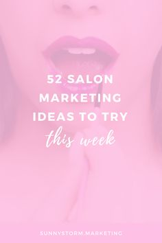 Salon Promotion Idea: Learn 52 things you can do to build your beauty business this week!