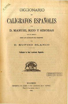 Diccionario de calígrafos españoles / por Manuel Rico y Sinobar ; con un apéndice sobre los calígrafos más recientes por Rufino Blanco ; publícalo la Real Academia Española