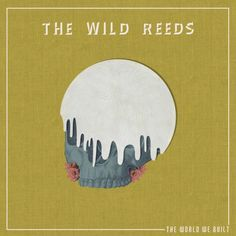 The Wild Reeds - The World We Built [2017] Album
