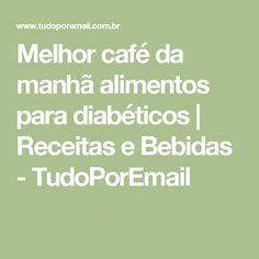 Melhor café da manhã alimentos para diabéticos | Receitas e Bebidas - TudoPorEmail