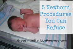5 Standard Newborn Procedures You Can Refuse - not sure I agree with all of them...but always good to get some info!