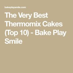 The Very Best Thermomix Cakes (Top 10) - Bake Play Smile