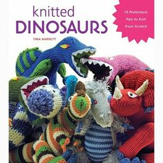 KNITTED - AMIGURUMI - DINOSAURS! from UK designer Tina Barrett -- The book has 15 different dinosaur patterns, from Stegasaurus to Triceratops.