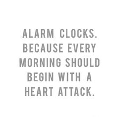 Well, at least they taught my brain to wake up 5 min before the set time because I hate being woken by an alarm. Laughing So Hard, Motivation, True Stories, Wise Words, Just In Case, I Laughed, Quotes To Live By, Favorite Quotes, Laughter