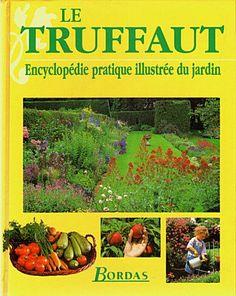 Le Truffaut - Encyclopédie pratique illustrée du jardin .