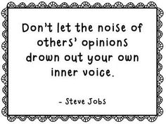 """""""Don't let the noise of others' opinions drown out your own inner voice."""" - Steve Jobs. Wisdom quotes and inspirational quotes. These words of wisdom can be helpful to give you strength, bring wisdom into your life and to create more love. For more great inspiration follow us at 1StrongWoman."""