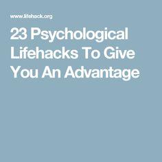 23 Psychological Lifehacks To Give You An Advantage