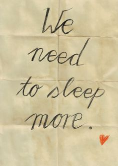 Try to sleep more..