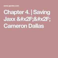 Chapter 4. | Saving Jaxx // Cameron Dallas