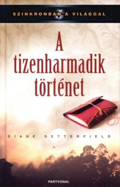 Diane Setterfield: A tizenharmadik történet Egy Nap, Diana, Books, Movies, Movie Posters, Libros, Films, Book, Film Poster