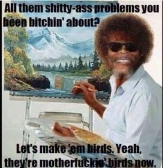 Samuel L Jackson - Bob  Ross. Mf birds!