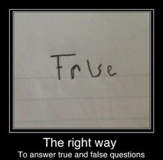 The best way to answer true or false questions.