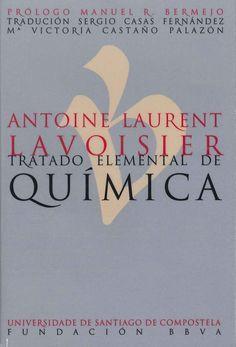 Tratado elemental de química / Antoine Laurent de Lavoisier ; prólogo, Manuel R. Bermejo ; traducción, Sergio Casas Fernández, Mª Victoria Castaño Palazón