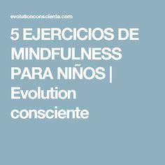 5 EJERCICIOS DE MINDFULNESS PARA NIÑOS | Evolution consciente