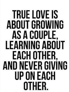 True love is about growing as a couple. Learning about each outher, and never giving up on each other.