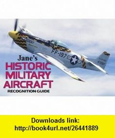 Janes Historic Military Aircraft Recognition Guide (Janes Recognition Guides) (9780004721477) Bernard Ireland , ISBN-10: 0004721470  , ISBN-13: 978-0004721477 ,  , tutorials , pdf , ebook , torrent , downloads , rapidshare , filesonic , hotfile , megaupload , fileserve