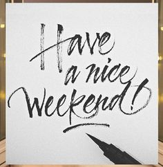 Have a nice weekend! Is it Friday yet?