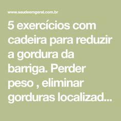 5 exercícios com cadeira para reduzir a gordura da barriga. Perder peso , eliminar gorduras localizadas e deixar o abdome mais rígido geralmente exige tempo