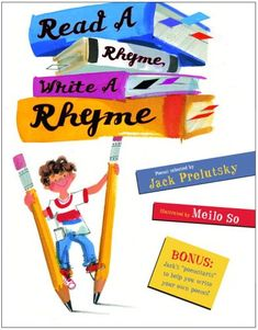 "Read a Rhyme, Write a Rhyme! Jack Prelutsky's ""Poem Starts"" in this book are great ways to get inspired."