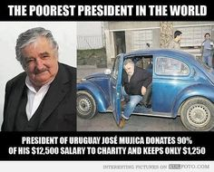 There are really good people in the world.  A reminder. Poorest president in the world- Uruguay- donates 90% of his salary to charity