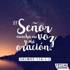 Salmos 116:1-2 Amo a Jehová, pues ha oído mi voz y mis súplicas;♔    2  Porque ha inclinado a mí su oído; Por tanto, le invocaré en todos mis días.
