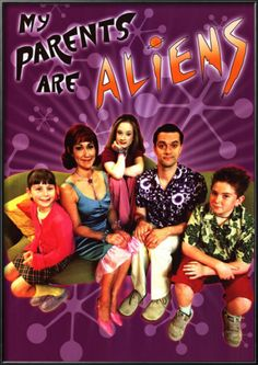 My Parent Are Aliens. BEST SHOW EVER