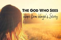 The God Who Sees Hope From Hagar's Story