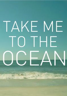 Take me to the OCEAN!