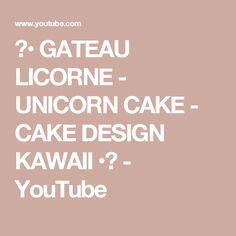 ♡• GATEAU LICORNE - UNICORN CAKE - CAKE DESIGN KAWAII •♡ - YouTube
