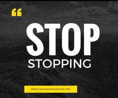 Stop Stopping and Starting