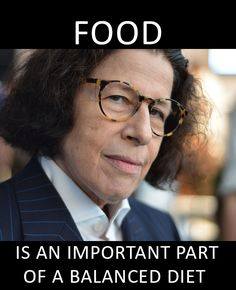 "KEEP IN MIND || ""Food is an important part of a balanced diet."" —Fran Leibowitz"
