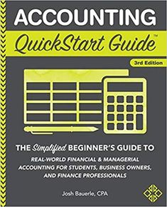 Amazon ❤ Accounting QuickStart Guide: The Simplified Beginner's Guide to Financial & Managerial Accounting For Students, Business Owners and Finance Professionals: Josh Bauerle CPA: 9781945051791: Amazon.com: Books