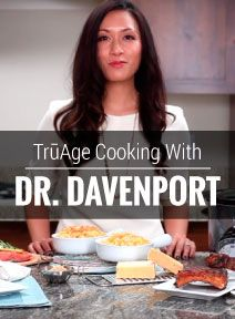 TruAge-Friendly Cooking with Dr. Davenport