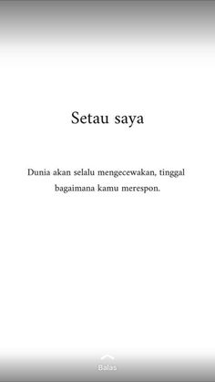 Story Quotes, Mood Quotes, New Quotes, True Quotes, Funny Quotes, Quotes Lucu, Cinta Quotes, Quotes Galau, Postive Quotes