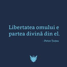 """Libertatea omului e partea divina din el"" ~Petre Tutea Love You, My Love, Your Smile, Motto, Qoutes, Tattoo Quotes, Lyrics, Wisdom, Facts"