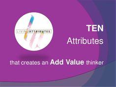 10 attributes that create an add value thinker by Elizabeth Ellames via slideshare