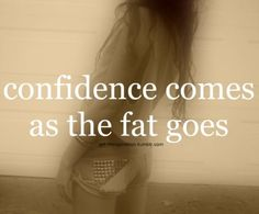 confidence.. I've always been confident. But it's more true now :)